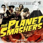 Planet Smashers - Descent Into The Valley Of The Planet Smashers