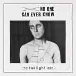 Twilight Sad - No One Can Ever Know