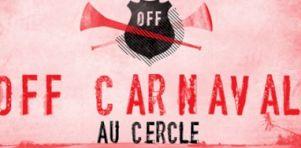 OFF Carnaval au Cercle | Pépé, Bernard Adamus, Elephant Stone et plus du 31 janvier au 17 février 2013