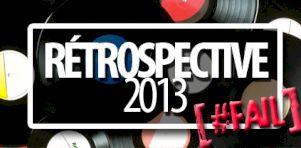 Rétrospective 2013 | Les #FAIL de l'année