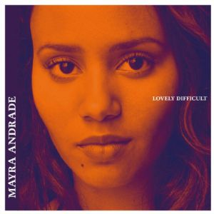 Mayra Andrade - Lovely Difficult