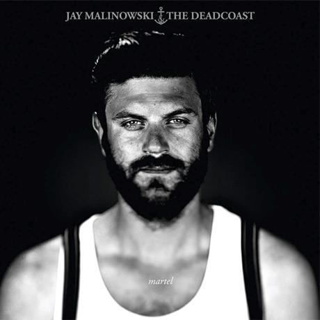 Jay Malinowski & The Deadcoast - Martel