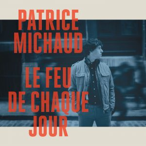 Patrice Michaud - Le feu de chaque jour