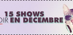 15 shows à voir en décembre 2014