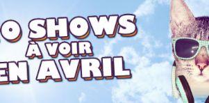 20 shows à voir en avril 2015