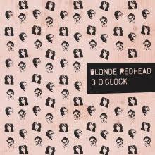 Blonde Redhead - 3 O'Clock (EP)