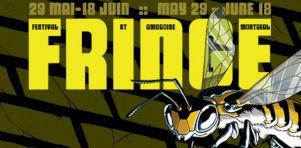 Le 27e Festival Fringe de Montréal est lancé | Fringerez-vous en attrapant le Fringe Buzz ?