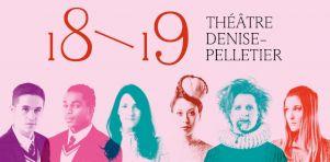 Saison 2018-19 du Théâtre Denise-Pelletier | 14 productions de Rabelais à Tremblay en passant par Bergman et Ibsen