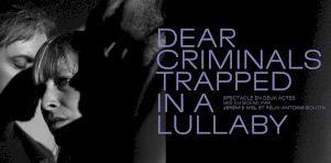 Dear Criminals : Nouvelle chanson (Lala) et nouveau spectacle (Trapped in a Lullaby) pour février 2021