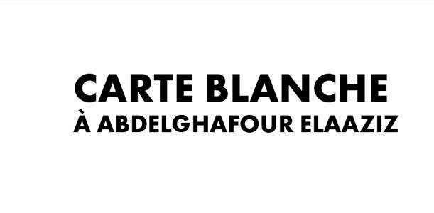 Carte blanche à Abdelghafour Elaaziz
