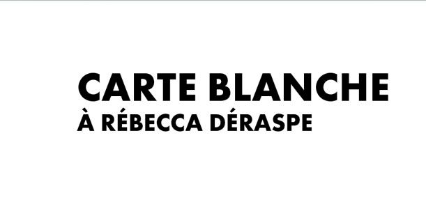 Carte blanche à Rébecca Déraspe