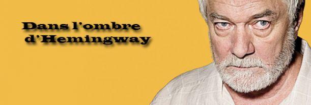 Dans l'ombre d'Hemingway